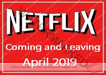 Netflix Coming and Leaving April 2019
