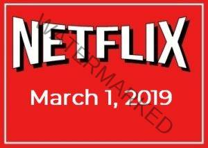 Netflix New Releases March 1 2019