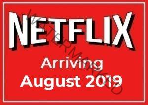 Arriving on Netflix August 2019