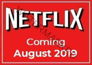 Coming to Netflix August 2019