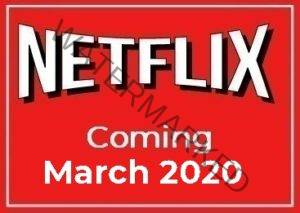 Coming to Netflix March 2020