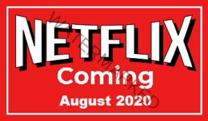 Coming to Netflix in August 2020