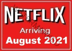 Arriving New Releases on Netflix in August 2021