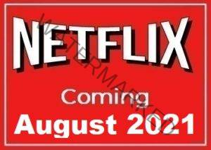 Coming New Releases to Netflix in August 2021